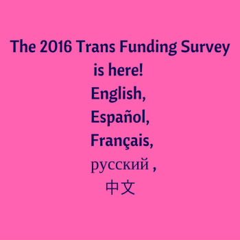 the-trans-funding-survey-2016in-5-languages-is-here-pick-yours